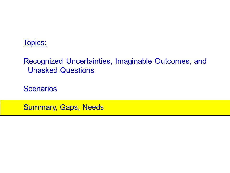 Topics: Recognized Uncertainties, Imaginable Outcomes, and Unasked Questions Scenarios Summary, Gaps, Needs
