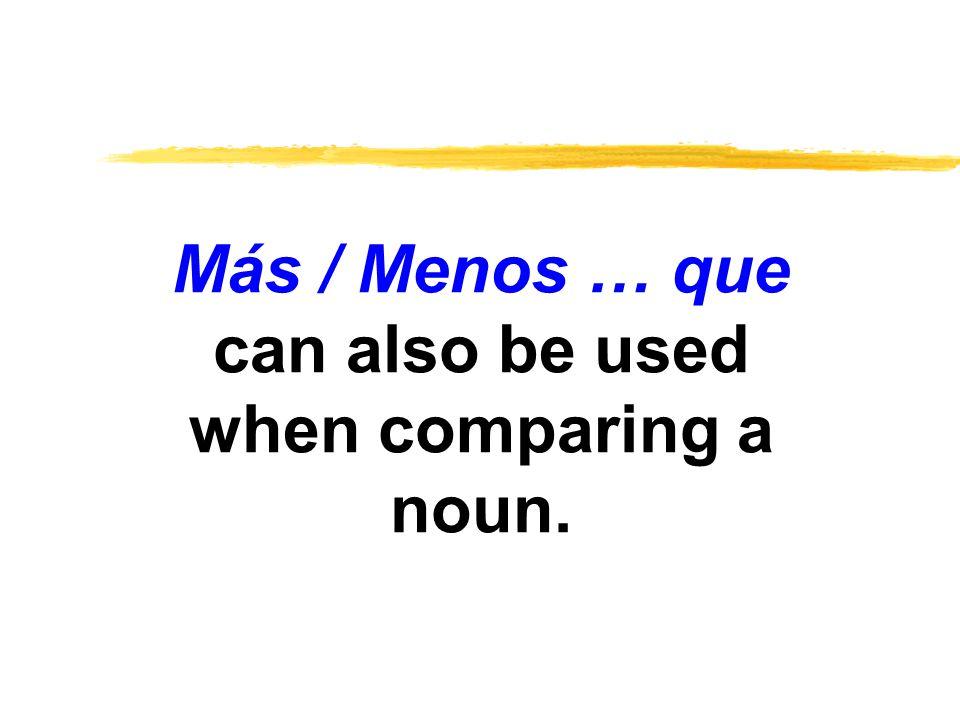 Más / Menos … que can also be used when comparing a noun.