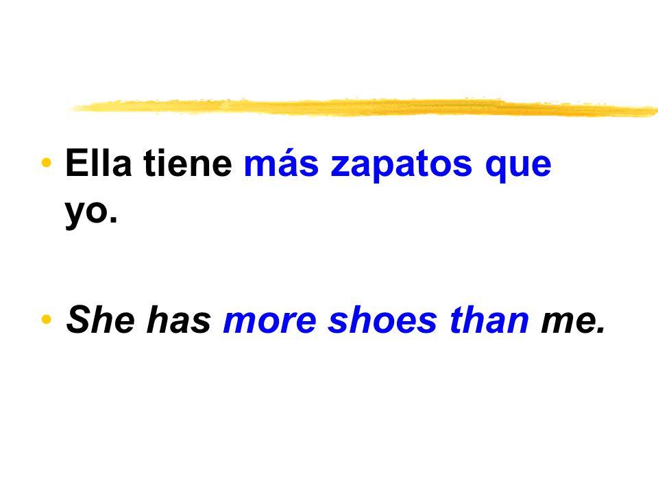 Ella tiene más zapatos que yo. She has more shoes than me.