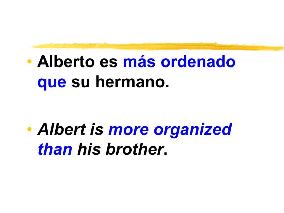 Alberto es más ordenado que su hermano. Albert is more organized than his brother.