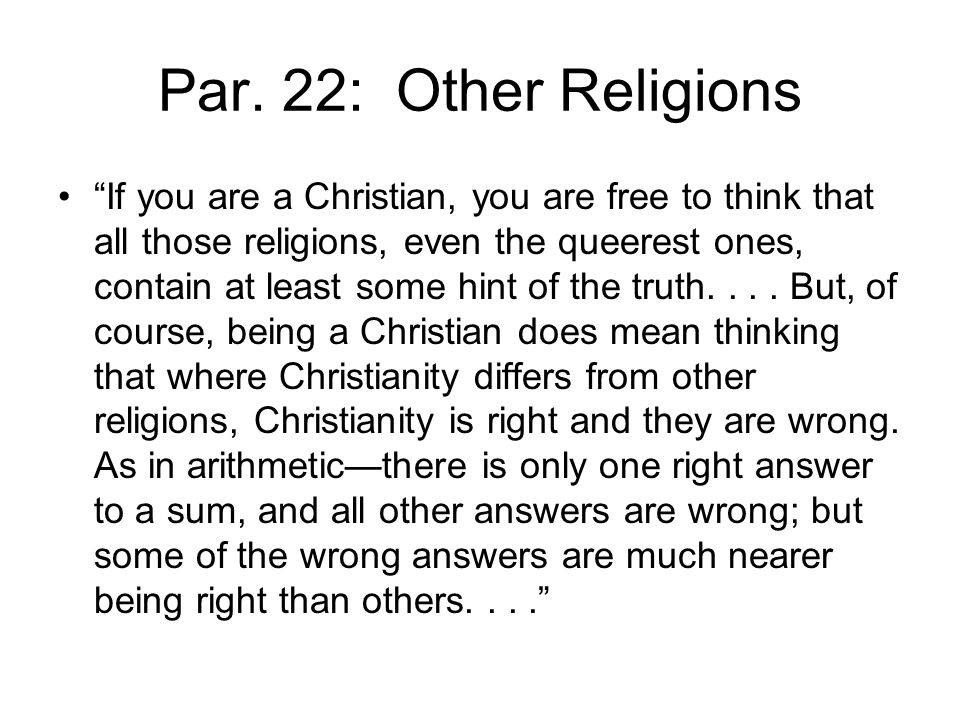 """Par. 22: Other Religions """"If you are a Christian, you are free to think that all those religions, even the queerest ones, contain at least some hint o"""