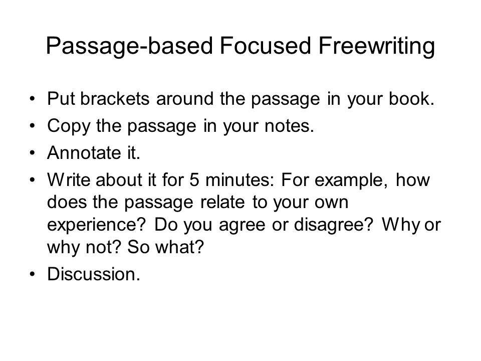 Passage-based Focused Freewriting Put brackets around the passage in your book.