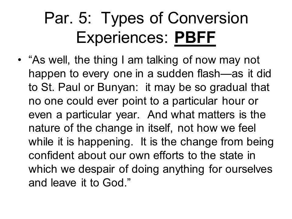 """Par. 5: Types of Conversion Experiences: PBFF """"As well, the thing I am talking of now may not happen to every one in a sudden flash—as it did to St. P"""