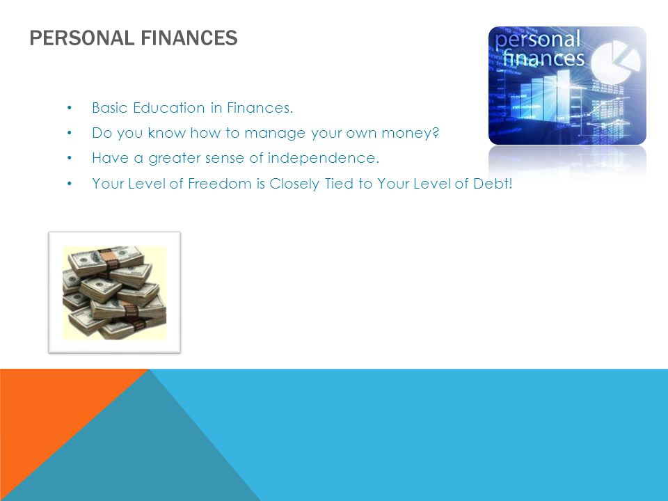 PERSONAL FINANCES Basic Education in Finances. Do you know how to manage your own money.