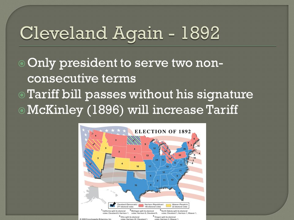  Only president to serve two non- consecutive terms  Tariff bill passes without his signature  McKinley (1896) will increase Tariff