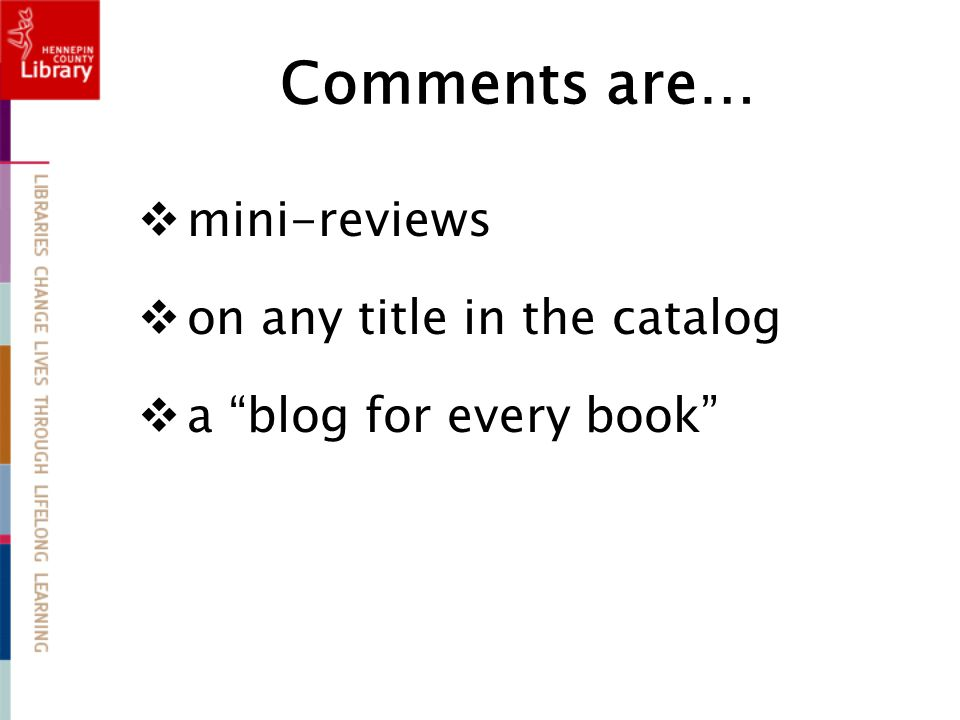 Comments are…  mini-reviews  on any title in the catalog  a blog for every book