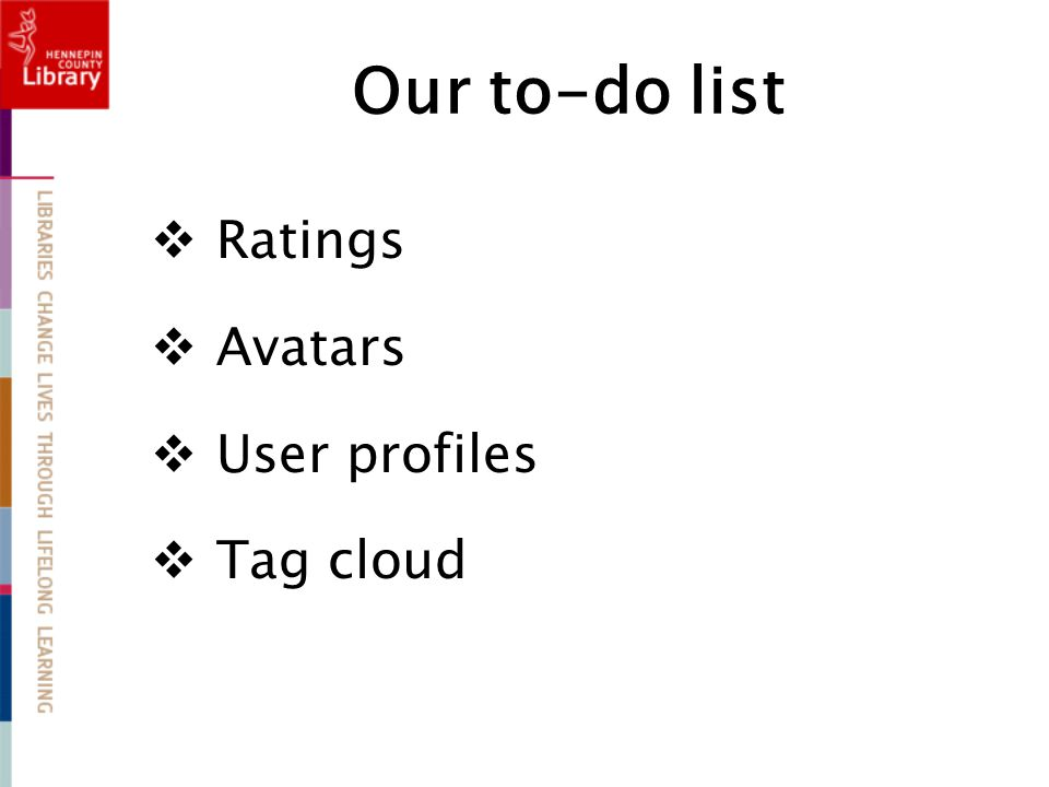 Our to-do list  Ratings  Avatars  User profiles  Tag cloud