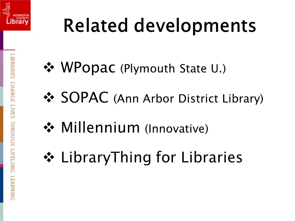Related developments  WPopac (Plymouth State U.)  SOPAC (Ann Arbor District Library)  Millennium (Innovative)  LibraryThing for Libraries
