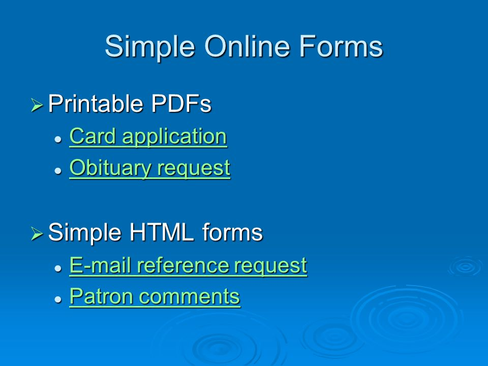 Simple Online Forms  Printable PDFs Card application Card application Card application Card application Obituary request Obituary request Obituary request Obituary request  Simple HTML forms E-mail reference request E-mail reference request E-mail reference request E-mail reference request Patron comments Patron comments Patron comments Patron comments