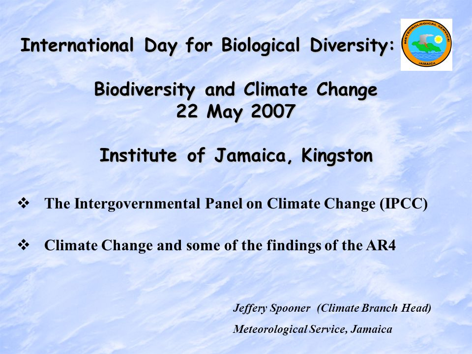 Jeffery Spooner (Climate Branch Head) Meteorological Service, Jamaica International Day for Biological Diversity: Biodiversity and Climate Change 22 M