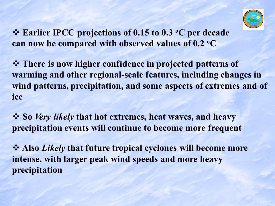   Earlier IPCC projections of 0.15 to 0.3 o C per decade can now be compared with observed values of 0.2 o C   There is now higher confidence in p