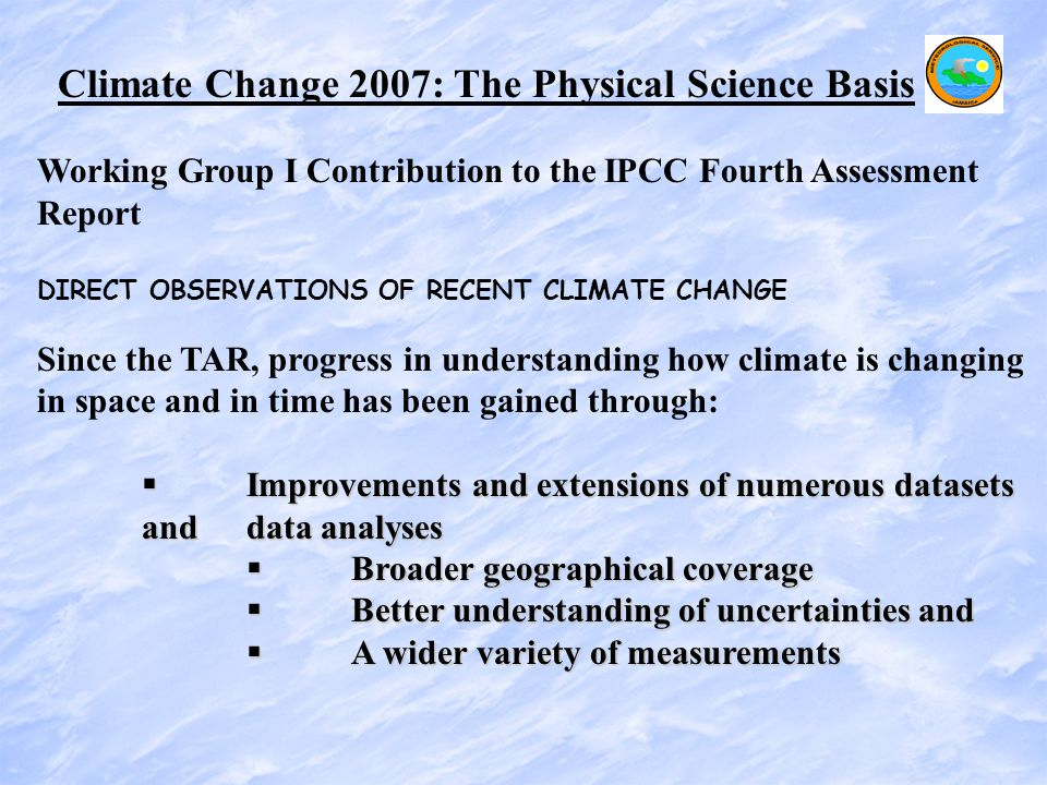 Direct Observations of Recent Climate Change has shown the following:   Warming of the climate system is unequivocal, as is now evident from observations of increases in global average air and ocean temperatures, widespread melting of snow and ice, and rising global mean sea level.