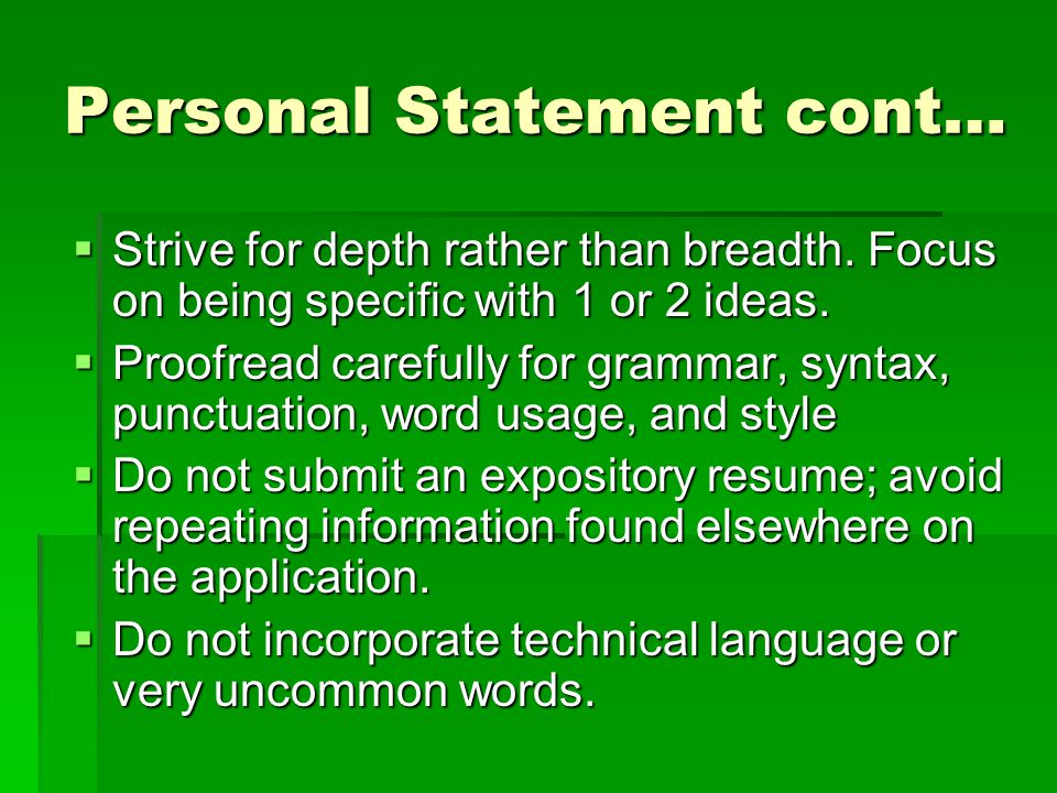Personal Statement cont…  Strive for depth rather than breadth.