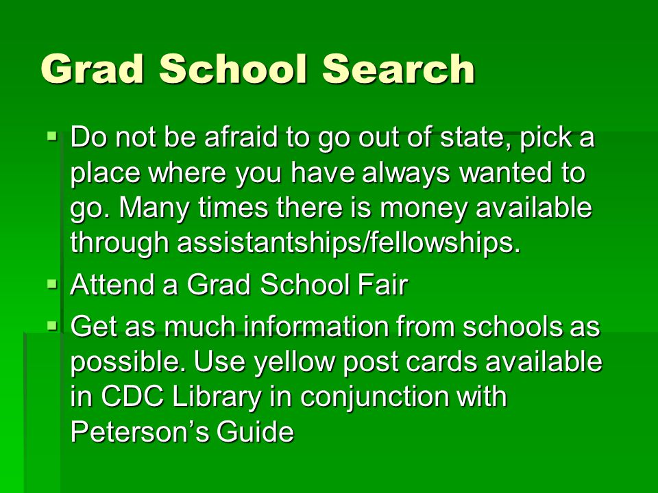 Grad School Search  Do not be afraid to go out of state, pick a place where you have always wanted to go.