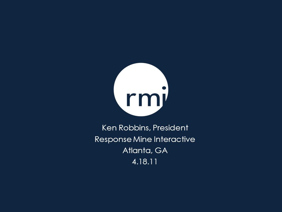 Ken Robbins, President Response Mine Interactive Atlanta, GA 4.18.11