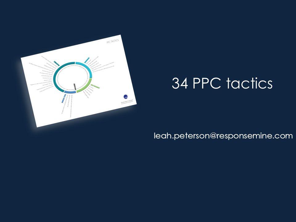 34 PPC tactics leah.peterson@responsemine.com