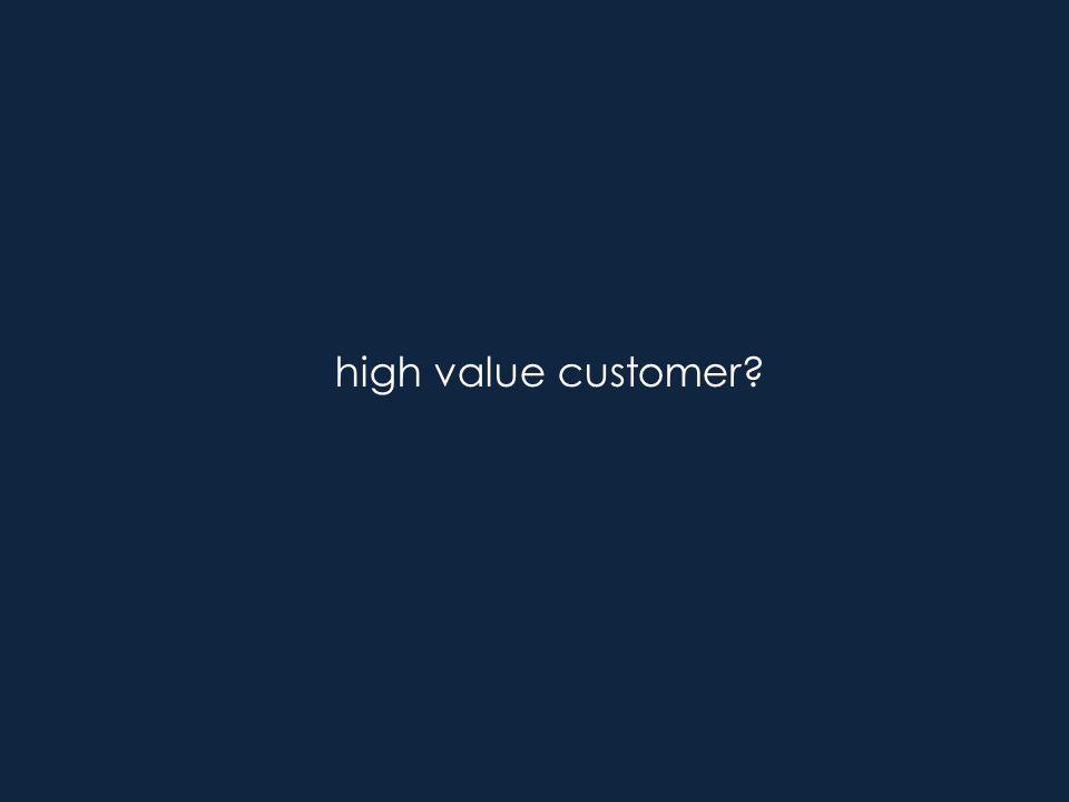 high value customer?
