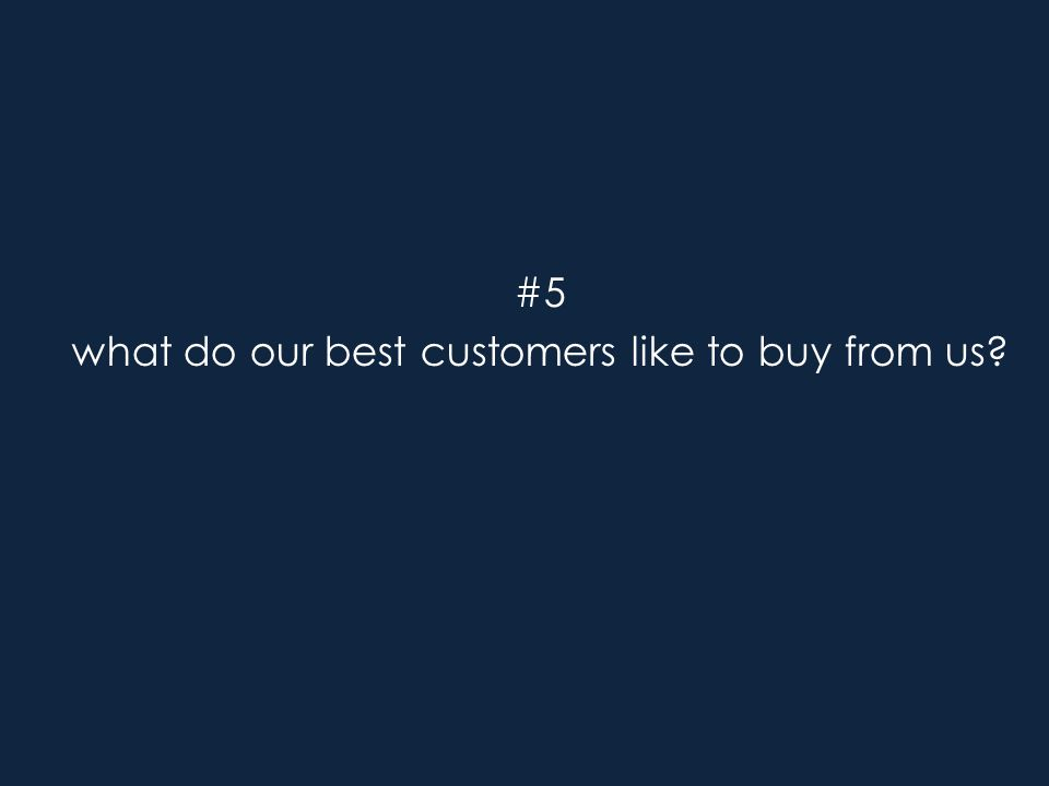 #5 what do our best customers like to buy from us?