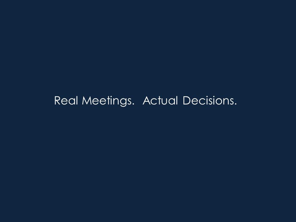 Real Meetings. Actual Decisions.