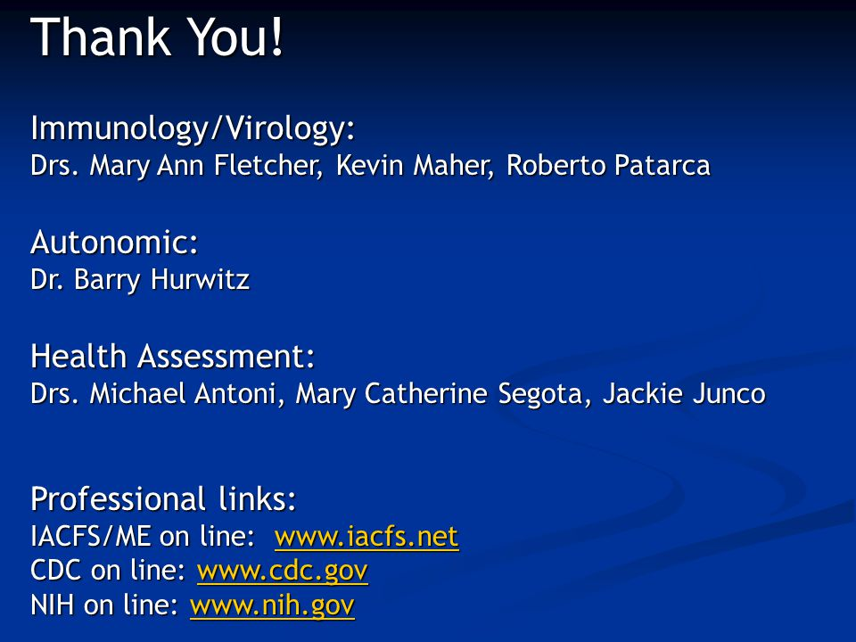 Thank You! Immunology/Virology: Drs. Mary Ann Fletcher, Kevin Maher, Roberto Patarca Autonomic: Dr. Barry Hurwitz Health Assessment: Drs. Michael Anto