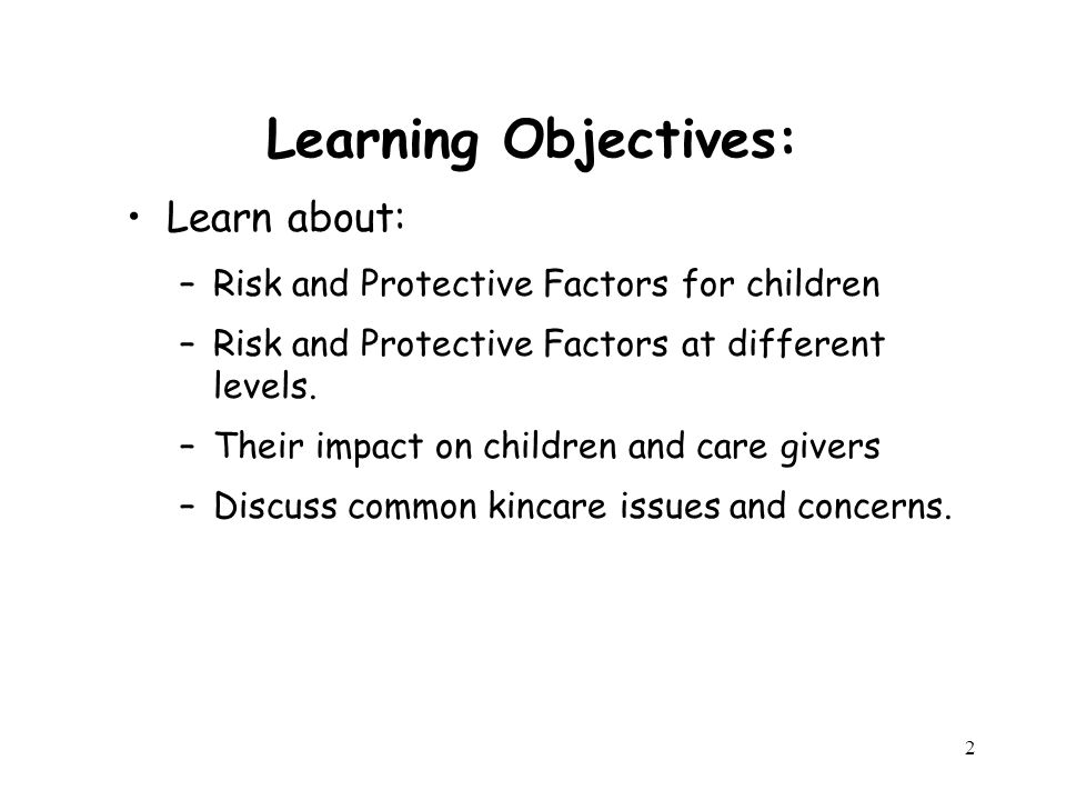 3 What are Risk Factors.Risk Factors are variables associated with poor outcomes for children.