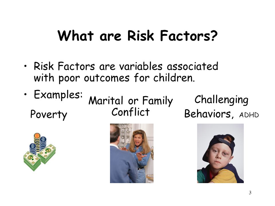 4 Multiple Risk Factors Exposure to any combination of three or more risk factors may increase the risk and thus the possibility of a poor outcome for the child.