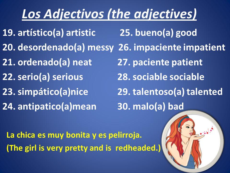 Los Adjectivos (the adjectives) 19.artístico(a) artistic 25.