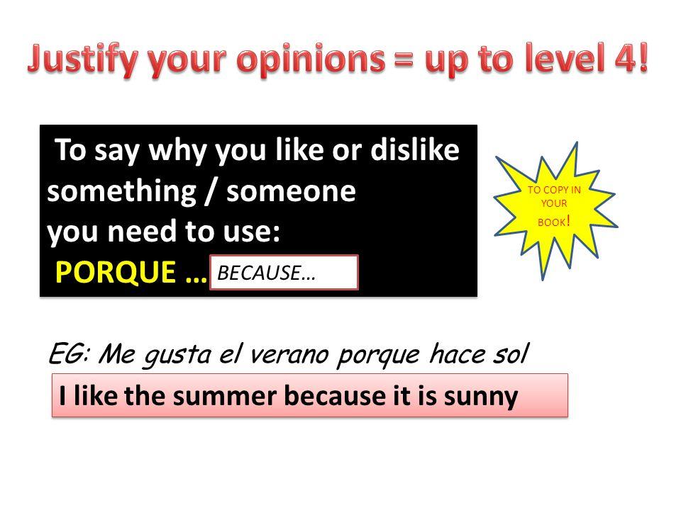To say why you like or dislike something / someone you need to use: PORQUE … To say why you like or dislike something / someone you need to use: PORQU