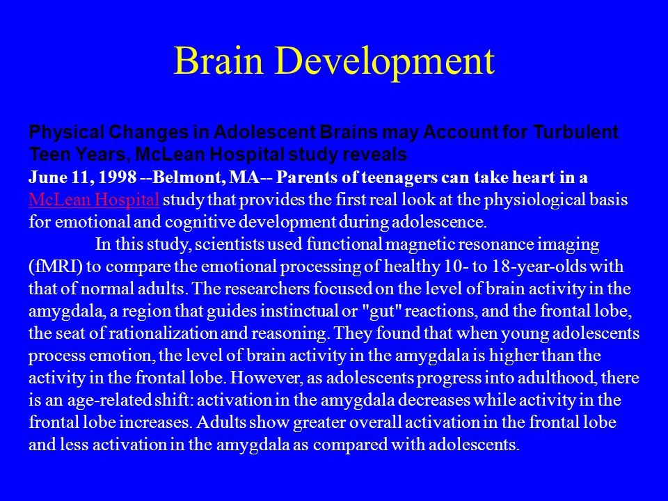 Brain Development Physical Changes in Adolescent Brains may Account for Turbulent Teen Years, McLean Hospital study reveals June 11, 1998 --Belmont, M