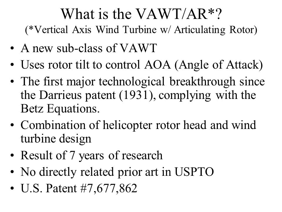 Design Variations: The Rapid Deployment Concept Configuration possible with VAWT/AR design Folds up like an umbrella Less than 5 minute deployment/furling Can be combined with extensive emergency battery backup power on a trailer Military and emergency potential usage