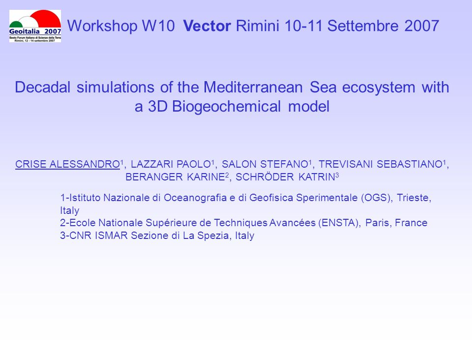 VECTOR Activity 8.6 6.3) Coupling of a biogeochemical-hydrodynamical model of the system describing the cycles of azote, phosphorus, and carbon with the general circulation of the Mediterranean Sea; 6.4) Analyses of datasets coming from in situ and remote measurements and preparation of initial and boundary conditions; 6.5) Sensitivity analyses of the impacts in changing forcing on the trophic web; 6.7) Synthetic analyses of the result of numerical simulations and estimation of carbon fluxes in pelagic systems; Overall objective: estimate the present export of carbon from the productive layer follow the fate of the export production