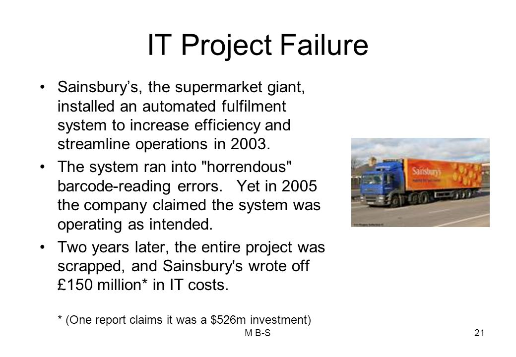 IT Project Failure Sainsbury's, the supermarket giant, installed an automated fulfilment system to increase efficiency and streamline operations in 2003.