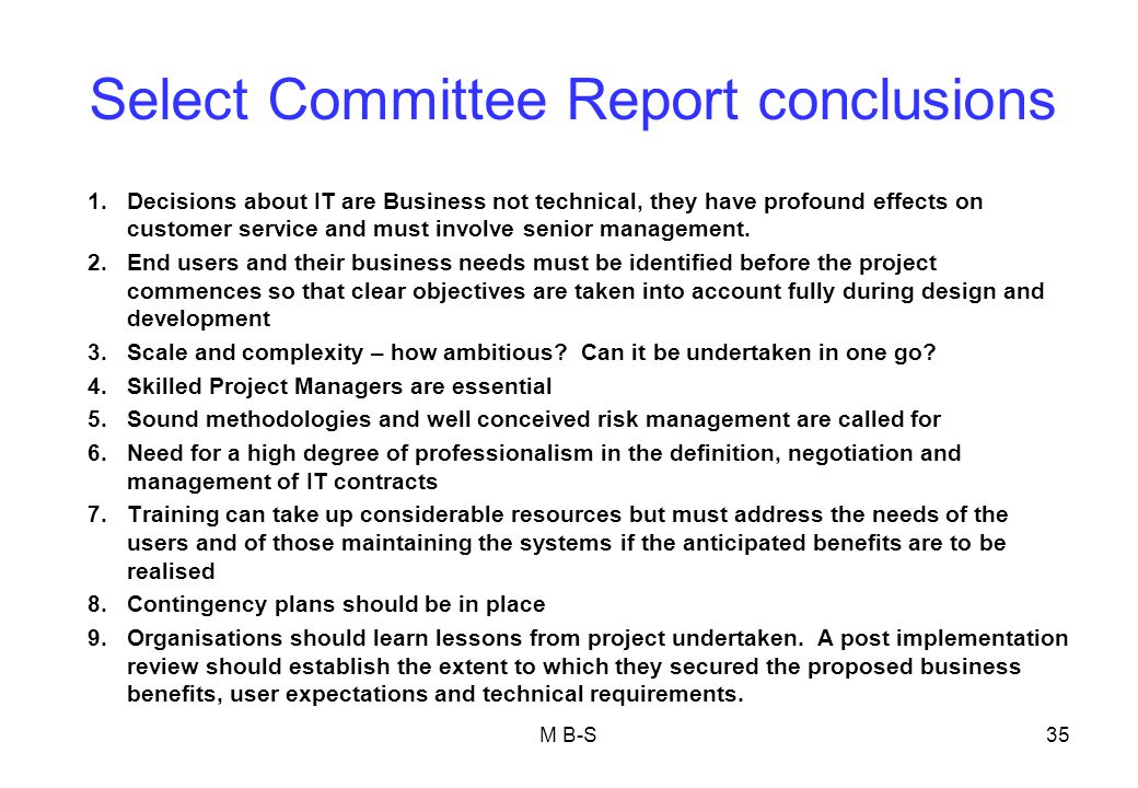 Select Committee Report conclusions 1.Decisions about IT are Business not technical, they have profound effects on customer service and must involve senior management.