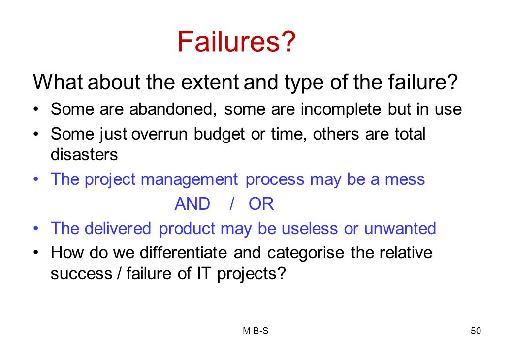 Failures.What about the extent and type of the failure.