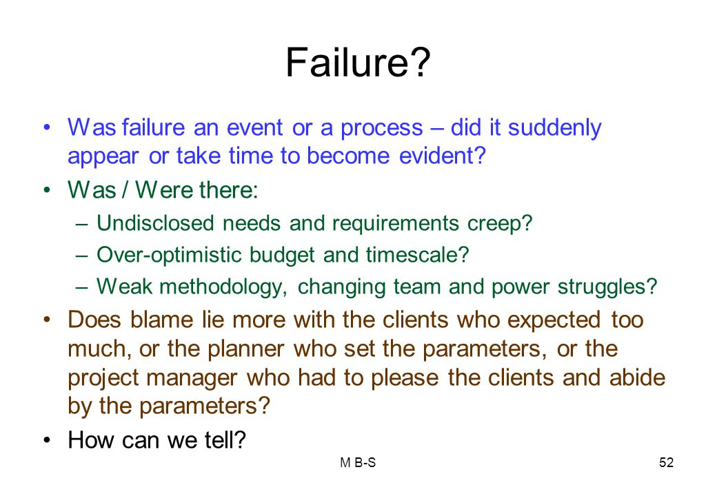 Failure.Was failure an event or a process – did it suddenly appear or take time to become evident.