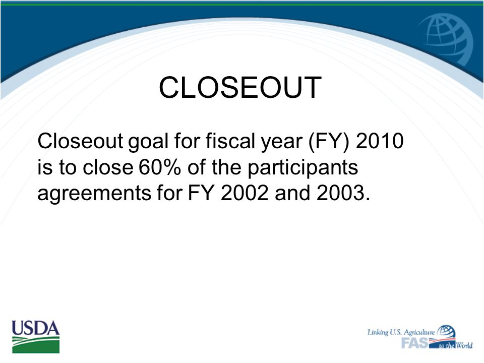 CLOSEOUT Closeout red flags include:  Budget line item movements  Overspending the monetization administrative budget  Spending funds on a budget l