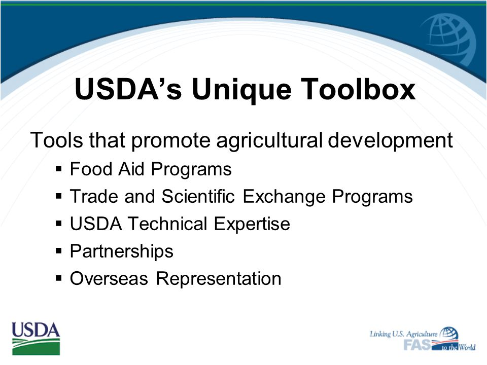USDA Objectives to Increase Food Security Overseas Ensure U.S. agricultural resources contribute to enhanced global food security Support sustainable