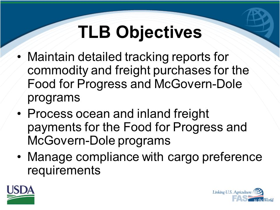 TLB Objectives Development of food aid agreements with respect to commodity selections, packaging, and freight terms and conditions Development of non