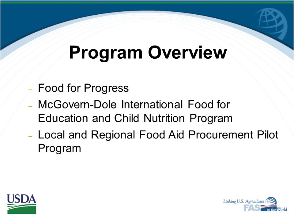 Program Overview – Food for Progress – McGovern-Dole International Food for Education and Child Nutrition Program – Local and Regional Food Aid Procurement Pilot Program
