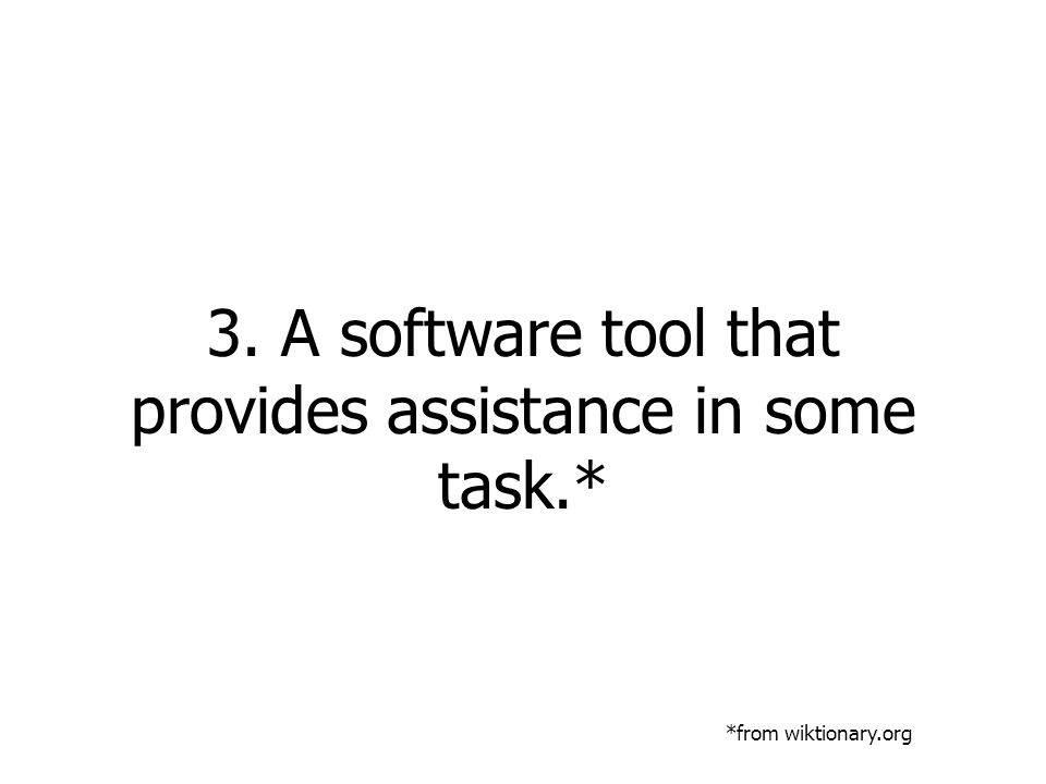 3. A software tool that provides assistance in some task.* *from wiktionary.org