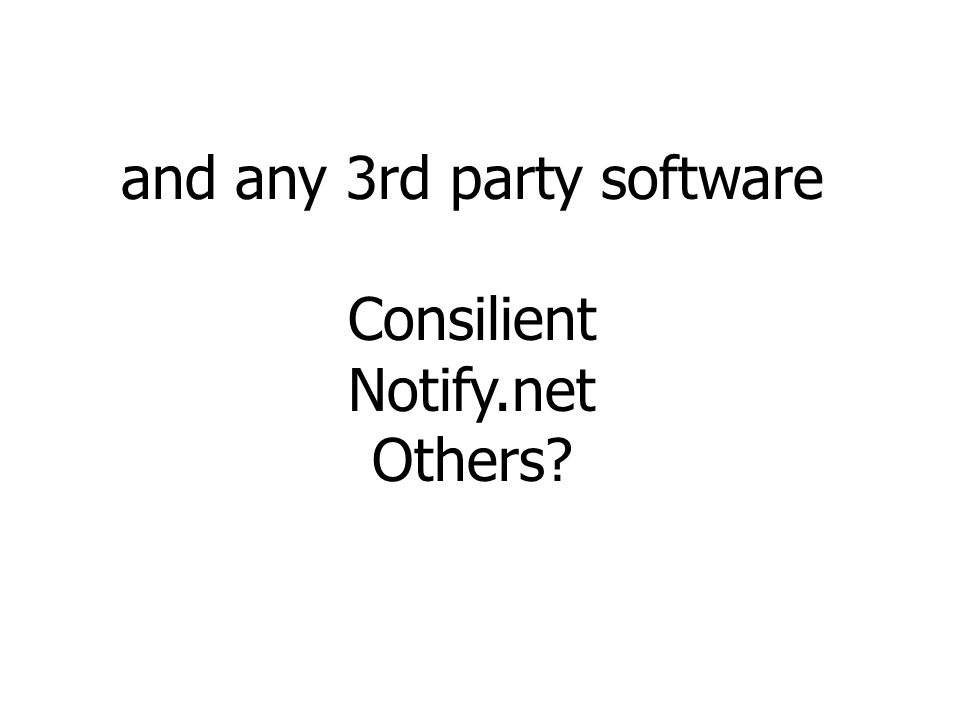 and any 3rd party software Consilient Notify.net Others
