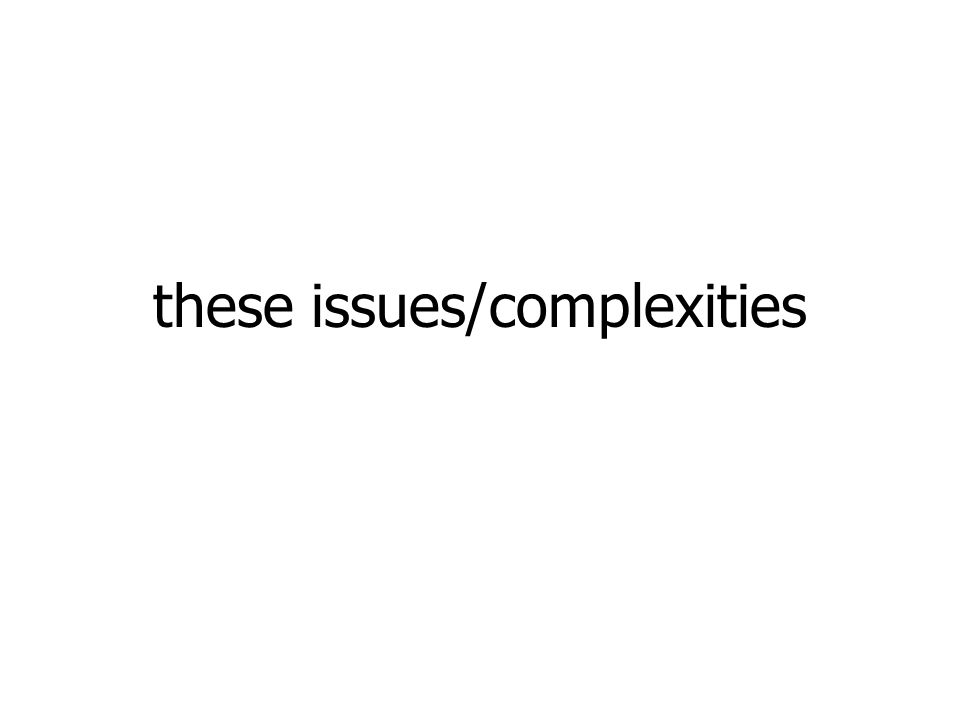 these issues/complexities