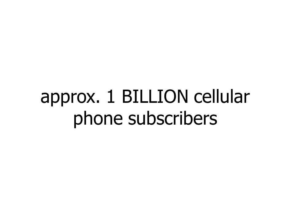 approx. 1 BILLION cellular phone subscribers