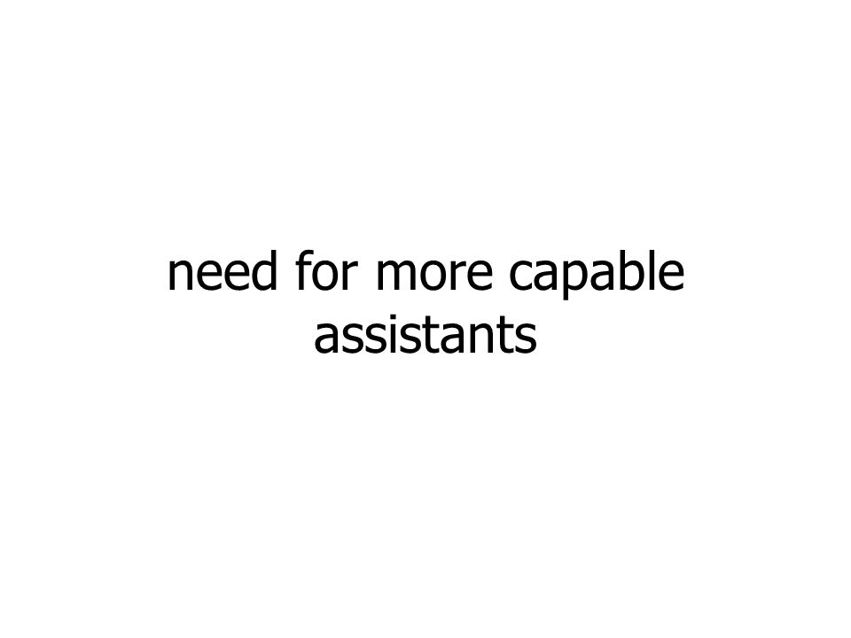 need for more capable assistants