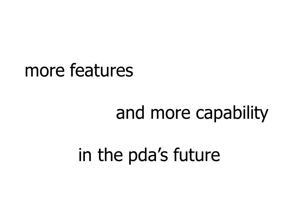 more features and more capability in the pda's future