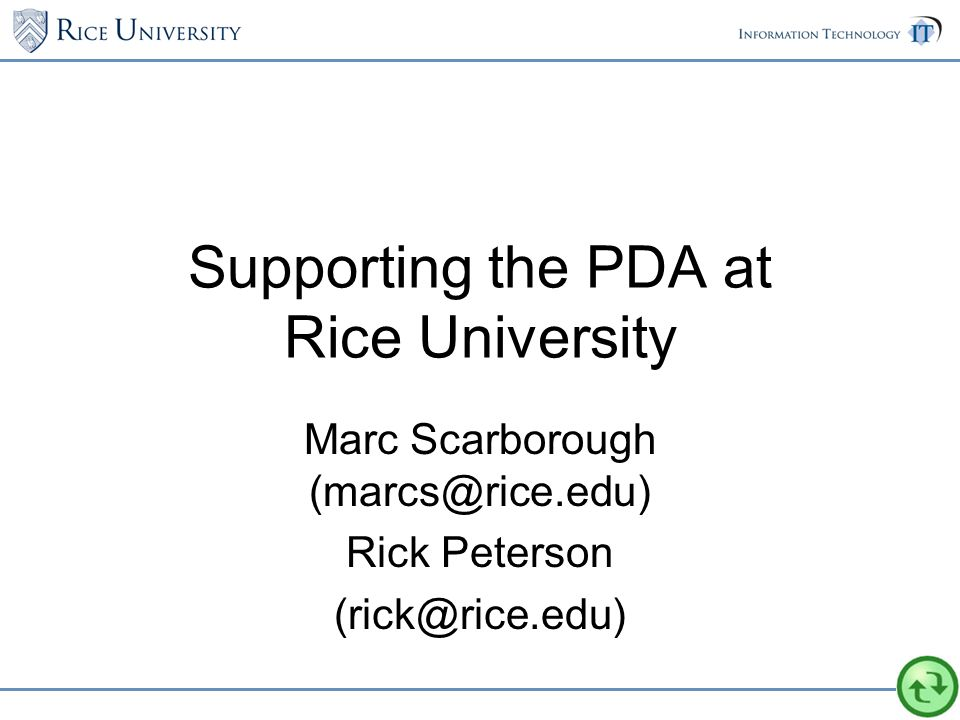 Supporting the PDA at Rice University Marc Scarborough (marcs@rice.edu) Rick Peterson (rick@rice.edu)