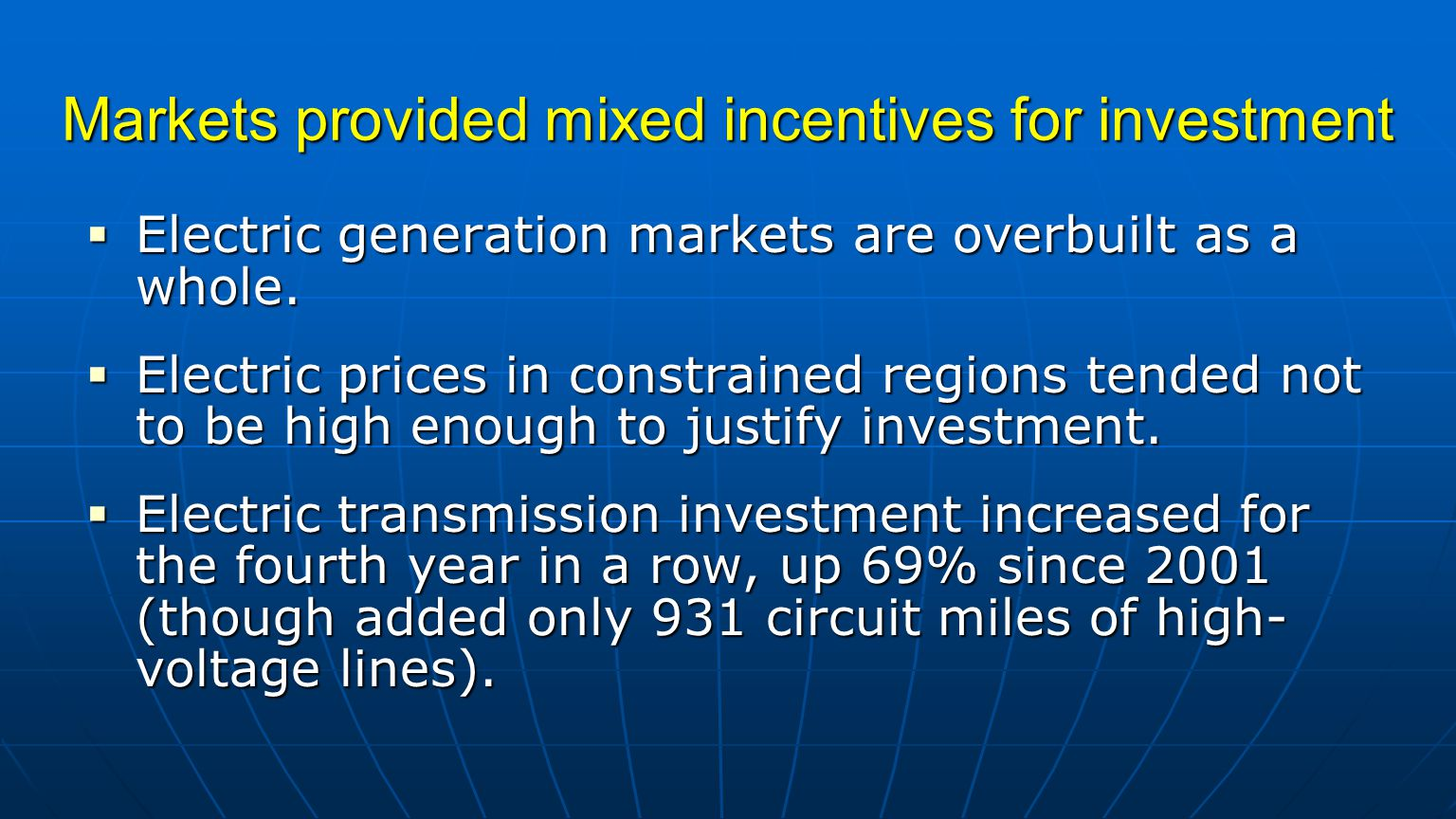 Markets provided mixed incentives for investment  Electric generation markets are overbuilt as a whole.