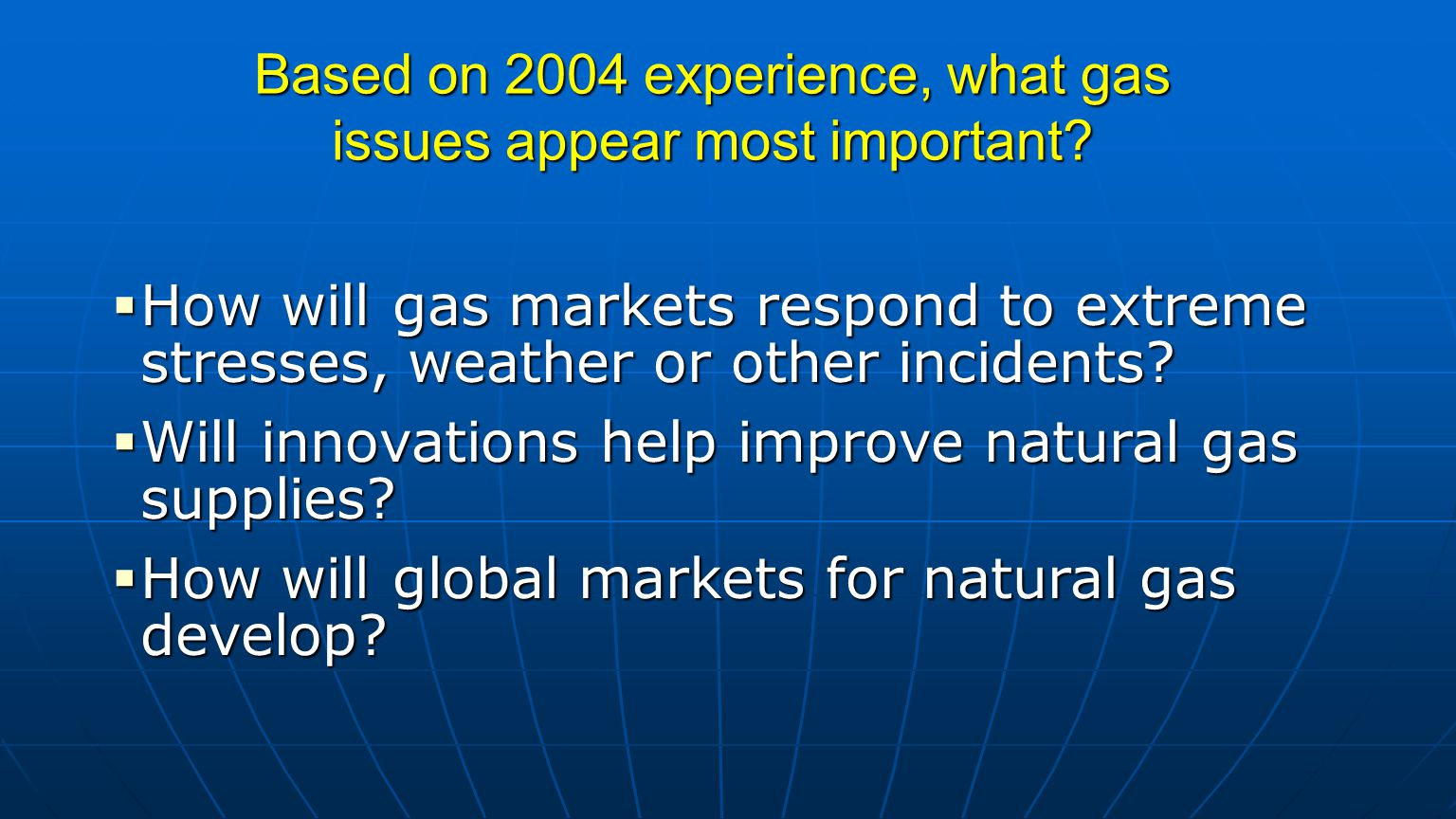 Based on 2004 experience, what gas issues appear most important.