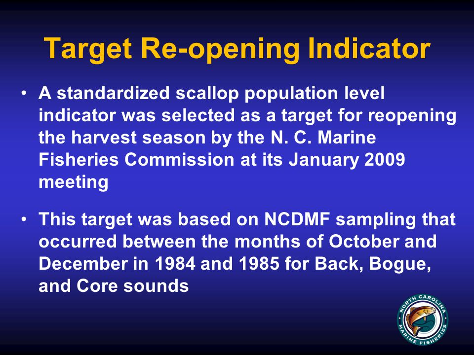 Target Re-opening Indicator A standardized scallop population level indicator was selected as a target for reopening the harvest season by the N.