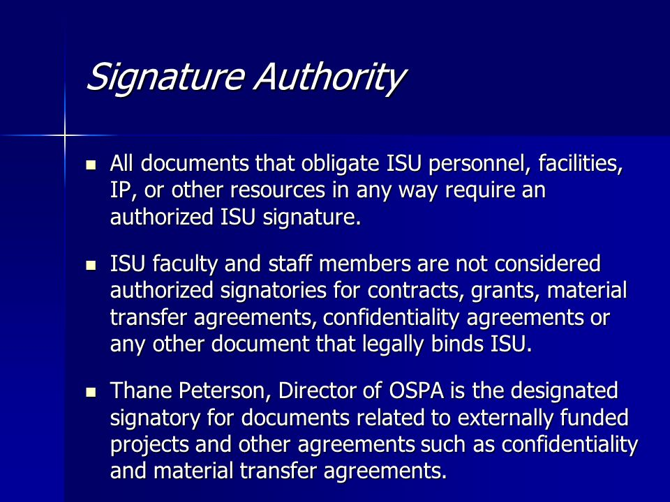 Signature Authority All documents that obligate ISU personnel, facilities, IP, or other resources in any way require an authorized ISU signature.